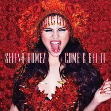 Come and Get It (Selena Gomez)