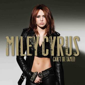 Cant Be Tamed by Miley Cyrus